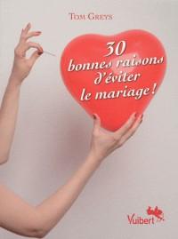 30 bonnes raisons d'éviter le mariage