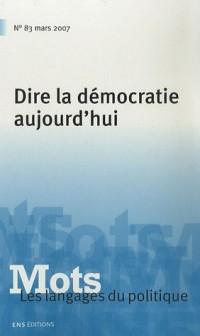 Mots, les langages du politique, N° 83, Mars 2007 : Dire la démocratie aujourd'hui