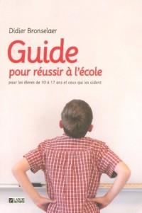Guide pour Réussir a l Ecole pour les Eleves de 10 a 17 Ans et Ceux Qui les Aident