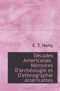 Décades Americanae. Mémoires D'archéologie et D'ethnographie Américaines
