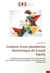Création d'une plateforme électronique de Crowd Equity: Plateforme électronique d'investissement participatif en fonds propres et entrepreneuriat collaboratif