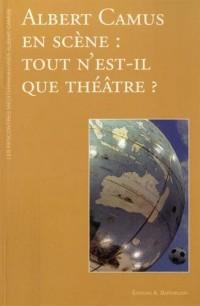 Albert Camus en scène : tout n'est-il que théâtre ?