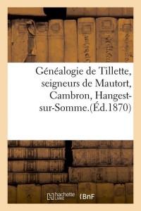 Généalogie de Tillette, seigneurs de Mautort, Cambron, Hangest-sur-Somme.(Éd.1870)