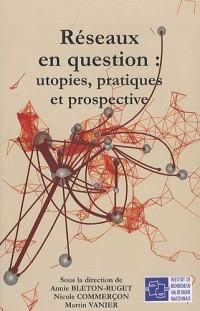 Réseaux en question: utopies, pratiques et prospective