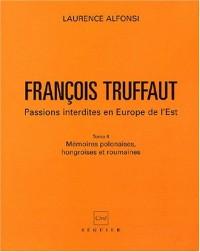 François Truffaut. Passions interdites en Europe de l'Est, Tome 2, Mémoires polonaises, hongroises et roumaines