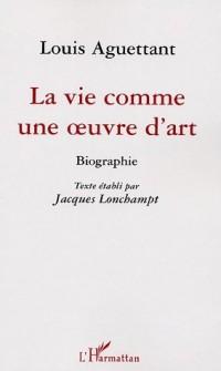 Louis Aguettant : La vie comme une oeuvre d'art