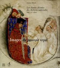 Images du pouvoir royal : Les chartes décorées des Archives nationales XIIIe-XVe siècle