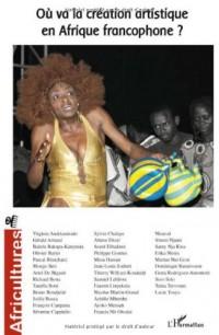 Africulture n° 65, où va la création artistique en Afrique francophone ?