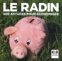 Le radin : 500 astuces pour économiser