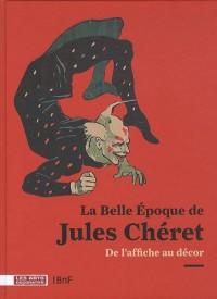 La Belle Epoque de Jules Chéret : De l'affiche au décor