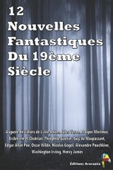 12 Nouvelles Fantastiques Du 19ème Siècle: Véra, Frritt-Flacc, La Vénus d'Ille, La montre du doyen, La cafetière, Le Horla, Le puits et le pendule, Le fantôme de Canterville, Le Manteau, etc