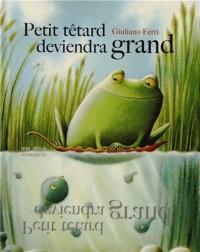 Petit Tetard Deviendra Grand - Mini