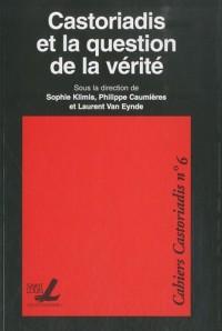 Cahiers Castoriadis, N° 6 : Castoriadis et la question de la vérité