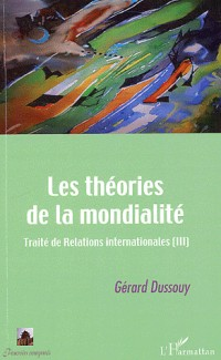 Les théories de la mondialité : Traité de Relations internationales, Tome 3