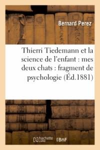 Thierri Tiedemann et la Science de l'Enfant : Mes Deux Chats : Fragment de Psychologie Comparée