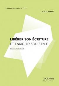 Liberer son écriture et enrichir son style (3 ed)