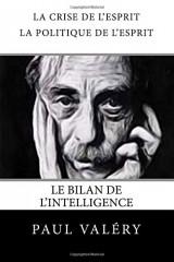 La crise de l'esprit - La politique de l'esprit - Le bilan de l'intelligence