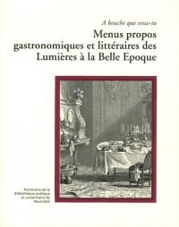 Menus propos gastronomiques et littéraires des Lumières à la Belle Epoque : A bouche que veux-tu