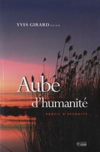 Aube d'humanité : Profil d'éternité