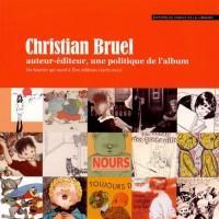 Christian Bruel auteur-éditeur, une politique de l'album : Du Sourire qui mord à Etre éditions (1976-2011)