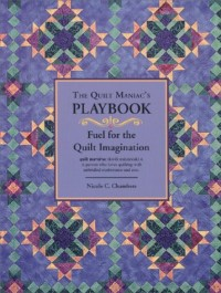 The Quilt Maniac's Playbook / Fuel for the Quilt Imagination