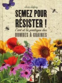 Semez pour Resister. l'Art de la Pratique des Bombes de Graines