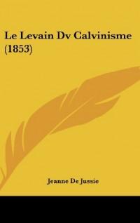 Le Levain DV Calvinisme (1853)