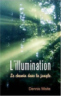 L'illumination : le chemin de la jungle