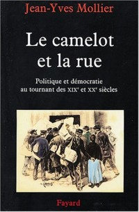 Le camelot et la rue : Essai sur l'apprentissage de la politique et de la démocratie au tournant des XIXe et XXe siècles