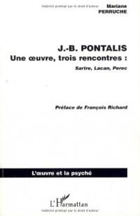 Jean-Bertrand Pontalis : Une oeuvre, trois rencontres : Sartre, Lacan, Perec