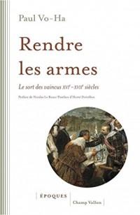 Rendre les armes - Le sort des vaincus XVI-XVIIe siècles