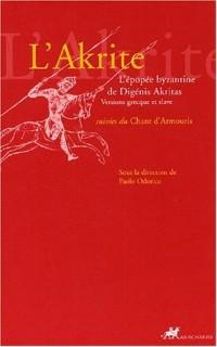 L'Akrite : L'épopée byzantine de Digénis Akritas : Versions grecque et slave, suivies du