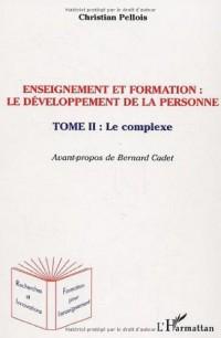 Enseignement et formation : le développement de la personne : Tome 2, Le complexe