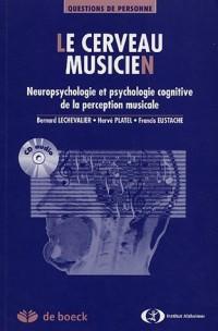 Le cerveau musicien : Neuropsychologie cognitive de la perception musicale (1Cédérom)