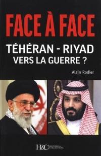 Face à face Teheran - Riyad Vers la Guerre ?