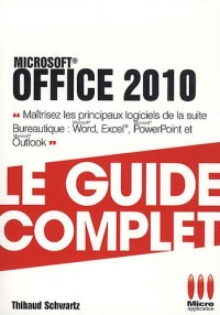 Office 2010 : Le guide complet