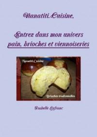 Nanatiti. Cuisin, Entrez Dans Mon Univers Pain, Brioches et Viennoiseries