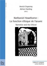 Nathaniel Hawthorne : La fonction éthique de l'oeuvre : Narrative and the Ethical