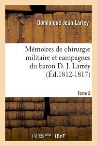 Mémoires de chirurgie militaire et campagnes du baron D. J. Larrey. Tome 2 (Éd.1812-1817)