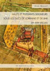 Hauts et puissants seigneurs sous les ducs de Lorraine et de Bar (XVe-XVIIIe siècles)