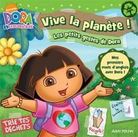 Vive la planète ! : Les petits gestes de Dora