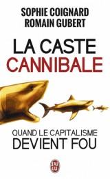 La caste cannibale : Quand le capitalisme devient fou [Poche]