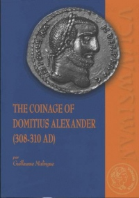 The Coinage of Domitius Alexander (308-310 AD)