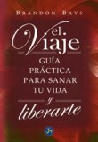El viaje / The Journey: Guia practica para sanar tu vida y liberarte / A Practical Guide to Healing Your Life and Setting Yourself Free