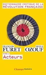 Dictionnaire Critique de la Révolution Française : Tome 2, Acteurs
