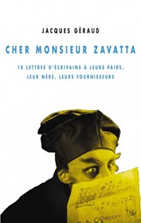 Cher monsieur Zavatta : 18 lettres d'écrivains à leurs pairs, leur mère, leurs fournisseurs