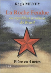 La Roche Fendue : Ou Republica Sovietica do Brasil