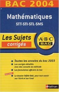 ABC Bac - Les Sujets corrigés : Bac 2004 : Mathématiques, STT - STI - STL - SMS