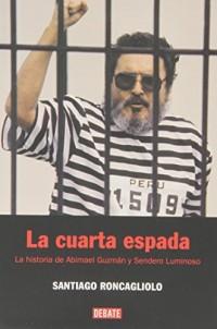 La Cuarta Espada/ The Fourth Swore: La Historia De Abimael Guzman Y Sendero Luminoso