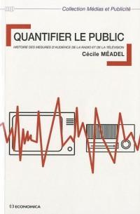 Quantifier le public : Histoire des mesures d'audience de la radio et dela télévision